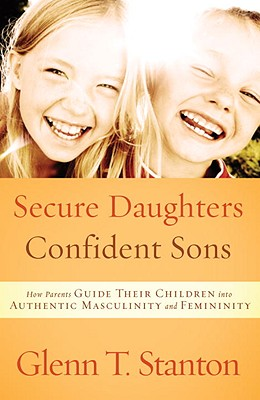 Secure Daughters, Confident Sons: How Parents Guide Their Children Into Authentic Masculinity and Femininity Cover Image