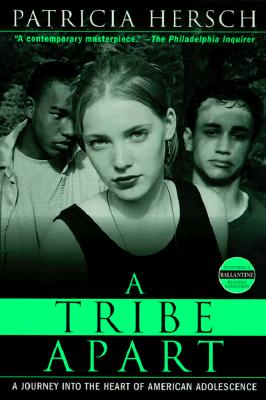 A Tribe Apart: A Journey Into the Heart of American Adolescence Cover Image