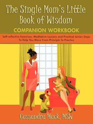 The Single Mom's Little Book of Wisdom Companion Workbook: Self-Reflective Exercises, Meditative Lessons and Practical Action Steps to Help You Move F Cover Image