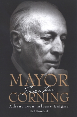 Mayor Corning: Albany Icon, Albany Enigma Cover Image