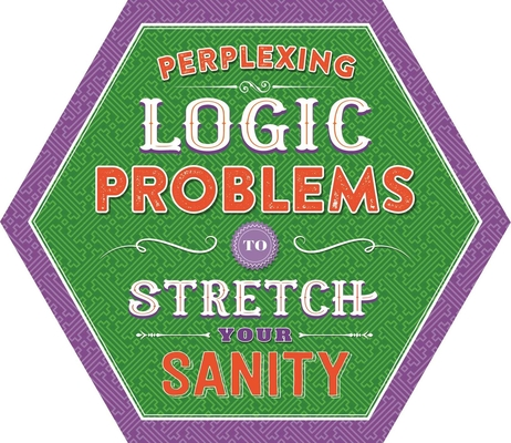 Perplexing Logic Problems to Stretch Your Sanity Cover Image
