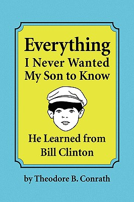 Everything I Never Wanted My Son to Know He Learned from Bill Clinton Cover Image