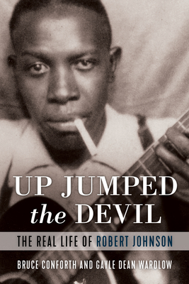 Up Jumped the Devil: The Real Life of Robert Johnson Cover Image