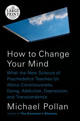 How to Change Your Mind: What the New Science of Psychedelics Teaches Us About Consciousness, Dying, Addiction, Depression, and Transcendence Cover Image