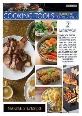 Cooking Tools' Cookbook for Beginners Microwave: Learn How to Cook Delicious Food Quick and Easy! This Recipes Book Will Teach You Easy Meals to Prepa Cover Image