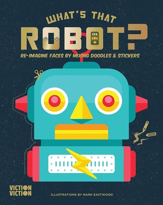 What's That Robot?: Re-Imagine Faces by Mixing Doodles & Stickers (What's That Face?) Cover Image