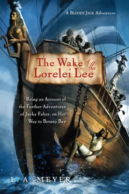 The Wake of the Lorelei Lee: Being an Account of the Further Adventures of Jacky Faber, on Her Way to Botany Bay (Bloody Jack Adventures #8) Cover Image