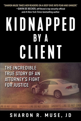 Kidnapped by a Client: The Incredible True Story of an Attorney's Fight for Justice Cover Image