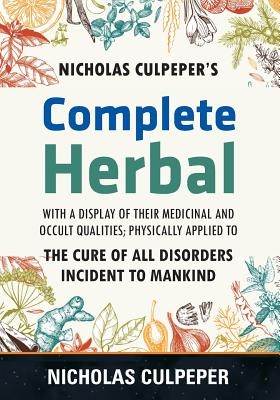 Culpeper's Complete Herbal: The Cure of all Disorders Incident to Mankind Cover Image