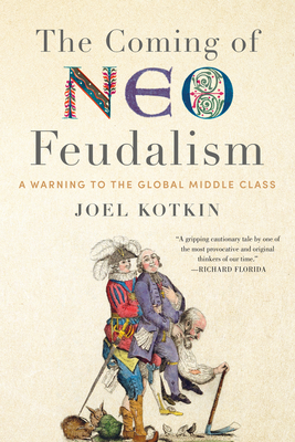 The Coming of Neo-Feudalism: A Warning to the Global Middle Class Cover Image