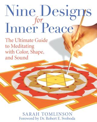 Nine Designs for Inner Peace: The Ultimate Guide to Meditating with Color, Shape, and Sound Cover Image