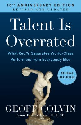 Talent Is Overrated: What Really Separates World-Class Performers from Everybody Else Cover Image