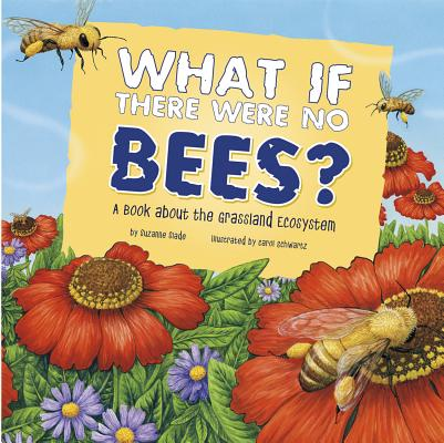 What If There Were No Bees?: A Book about the Grassland Ecosystem (Food Chain Reactions) Cover Image