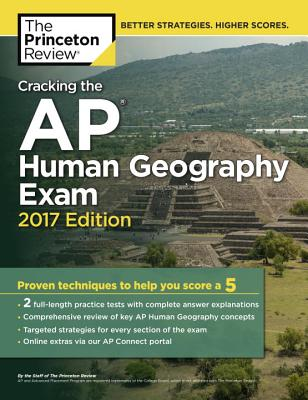 Cracking the AP Human Geography Exam, 2017 Edition: Proven Techniques to Help You Score a 5 (College Test Preparation) Cover Image