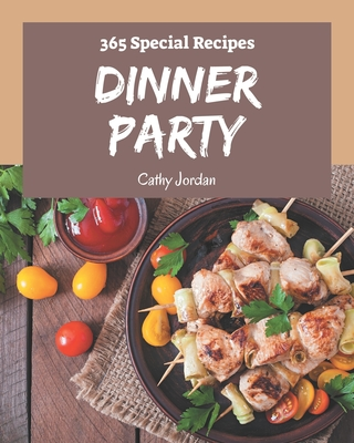 365 Special Dinner Party Recipes: A Dinner Party Cookbook You Will Love Cover Image