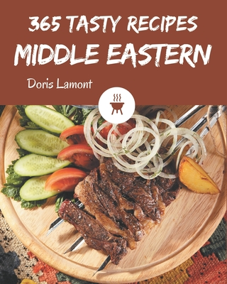 365 Tasty Middle Eastern Recipes: A Middle Eastern Cookbook for Effortless Meals Cover Image