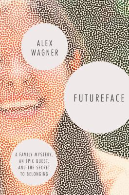 Futureface: A Family Mystery, an Epic Quest, and the Secret to Belonging Cover Image