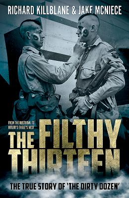 The Filthy Thirteen: From the Dustbowl to Hitler's Eagle's Nest - The True Story of the Dirty Dozen Cover Image