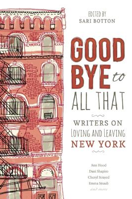 Goodbye to All That: Writers on Loving and Leaving New York Cover Image