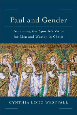 Paul and Gender: Reclaiming the Apostle's Vision for Men and Women in Christ cover