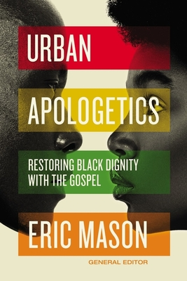 Urban Apologetics: Restoring Black Dignity with the Gospel Cover Image
