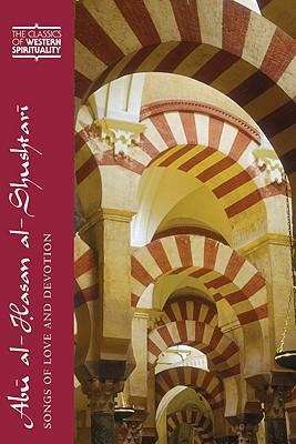 Abū Al-Hasan Al-Shushtarī: Songs of Love and Devotion (Classics of Western Spirituality) Cover Image