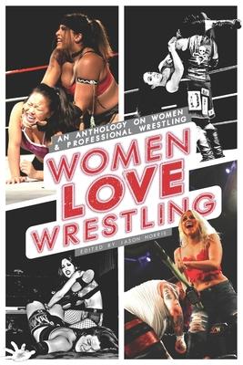 Women Love Wrestling: An anthology on women & wrestling Cover Image