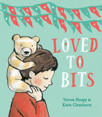 Loved to Bits by Teresa Heapy & Katie Cleminson