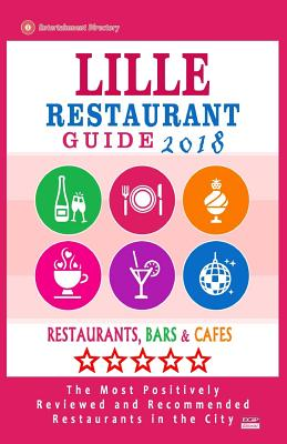Lille Restaurant Guide 2018: Best Rated Restaurants in Lille, France - Restaurants, Bars and Cafes recommended for Visitors, 2018 Cover Image