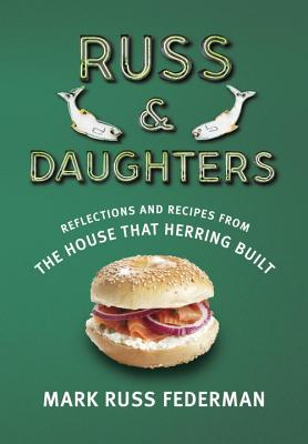 Russ & Daughters: Reflections and Recipes from the House That Herring Built Cover Image