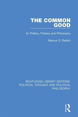The Common Good: Its Politics, Policies and Philosophy Cover Image