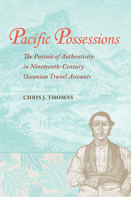 Pacific Possessions: The Pursuit of Authenticity in Nineteenth-Century Oceanian Travel Accounts Cover Image