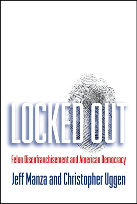 Locked Out: Felon Disenfranchisement and American Democracy (Studies in Crime and Public Policy) Cover Image