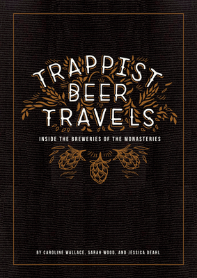 Trappist Beer Travels: Inside the Breweries of the Monasteries Cover Image