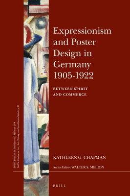 Expressionism and Poster Design in Germany 1905-1922: Between Spirit and Commerce (Brill's Studies in Intellectual History) Cover Image