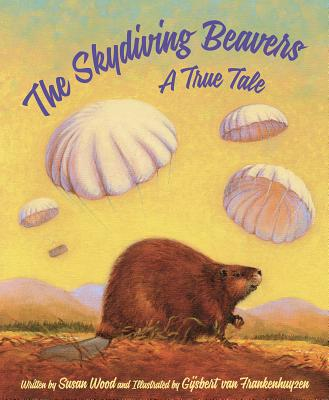 The Skydiving Beavers: A True Tale Cover Image