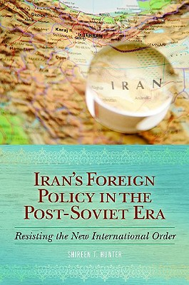 Iran's Foreign Policy in the Post-Soviet Era: Resisting the New International Order Cover Image