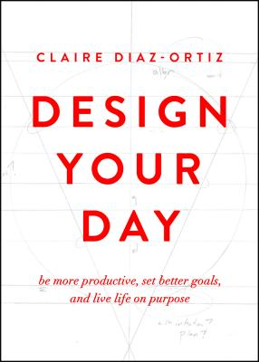 Design Your Day: Be More Productive, Set Better Goals, and Live Life On Purpose Cover Image