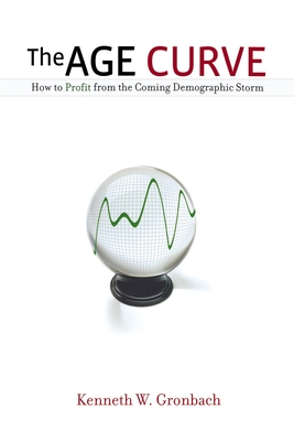The Age Curve: How to Profit from the Coming Demographic Storm Cover Image