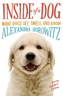 Inside of a Dog -- Young Readers Edition: What Dogs See, Smell, and Know Cover Image
