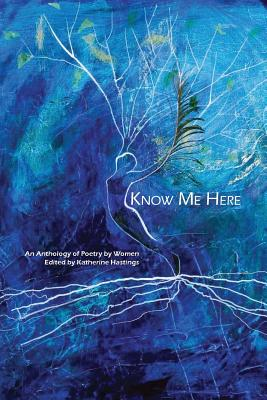 Know Me Here: An Anthology of Poetry by Women Cover Image