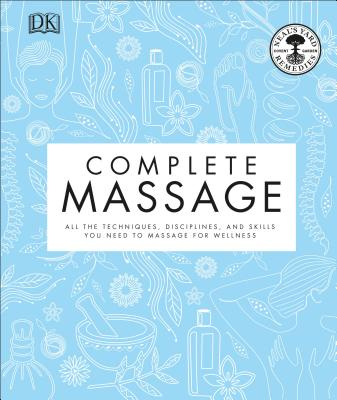 Complete Massage: All the Techniques, Disciplines, and Skills you need to Massage for Wellness Cover Image