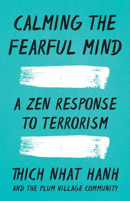 Calming the Fearful Mind: A Zen Response to Terrorism Cover Image