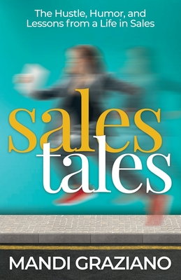 Sales Tales: The Hustle, Humor, and Lessons from a Life in Sales Cover Image