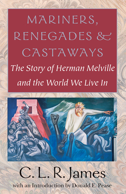 Mariners, Renegades and Castaways: The Story of Herman Melville and the World We Live In Cover Image