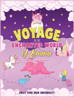 Voyage in the Enchanted World of Emma - Bedtime Stories for Sweet Girls: Ride the Rainbow Unicorn, Fly With the