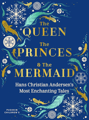 The Queen, the Princes and the Mermaid: Hans Christian Andersen's Most Enchanting Tales Cover Image
