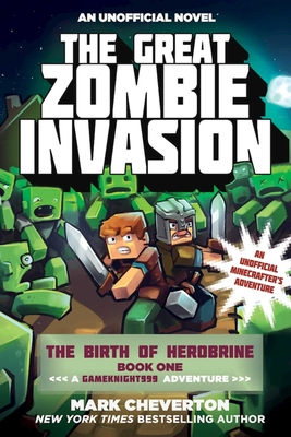 The Great Zombie Invasion: The Birth of Herobrine Book One: A Gameknight999 Adventure: An Unofficial Minecrafter's Adventure Cover Image