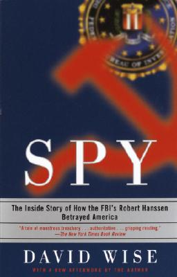 Spy: The Inside Story of How the FBI's Robert Hanssen Betrayed America Cover Image