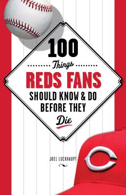 100 Things Reds Fans Should Know & Do Before They Die Cover Image